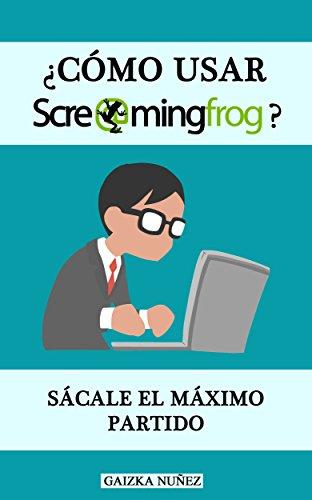 ¿Cómo usar Screaming Frog?: Mejora el SEO de una web y resuelve los fallos.