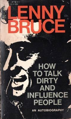 How to Talk Dirty and Influence People (1992) (Book) written by Lenny Bruce