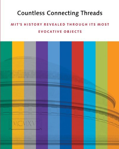 Countless Connecting Threads: MIT's History Revealed through Its Most Evocative Objects PDF