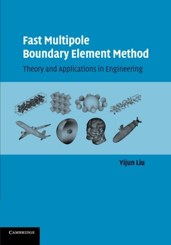 Fast Multipole Boundary Element Method: Theory and Applications in Engineering