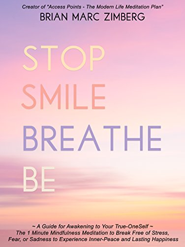 stop-smile-breathe-be-a-guide-for-awakening-to-your-true-oneself-the-1-minute-mindfulness-meditation