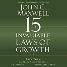The 15 Invaluable Laws of Growth: Live Them and Reach Your Potential (       UNABRIDGED) by John C. Maxwell Narrated by John C. Maxwell