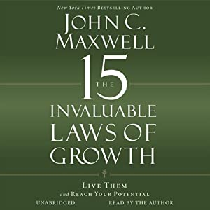 The 15 Invaluable Laws of Growth: Live Them and Reach Your Potential | [John C. Maxwell]