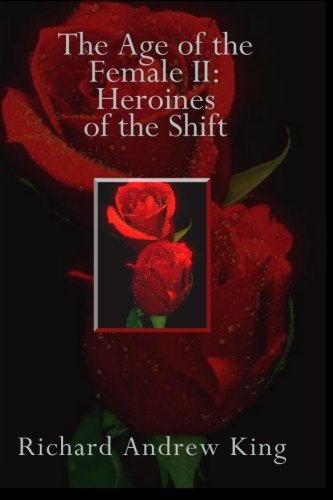 Book: The Age of the Female II - Heroines of the Shift by Richard Andrew King