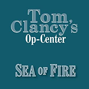 Sea of Fire: Tom Clancy's Op-Center #10 | [Tom Clancy, Steve Pieczenik, Jeff Rovin]