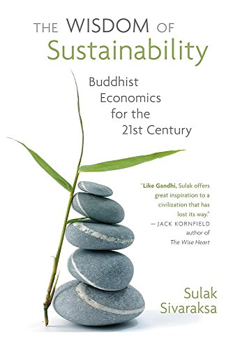 Wisdom of Sustainability: Buddhist Economics for the 21st Century