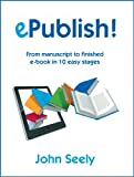 img - for ePublish! - From manuscript to finished e-book in 10 easy stages book / textbook / text book