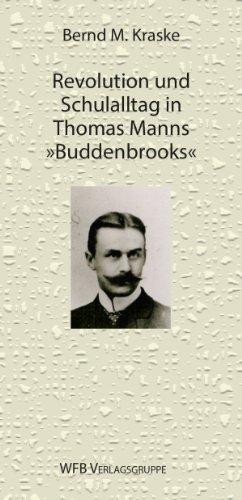 Bernd M Kraske - Revolution und Schulalltag in Thomas Manns Buddenbrooks: Erzählte Zeitgeschichte im Roman
