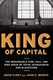 img - for King of Capital: The Remarkable Rise, Fall, and Rise Again of Steve Schwarzman and Blackstone by David Carey (2010-10-05) book / textbook / text book