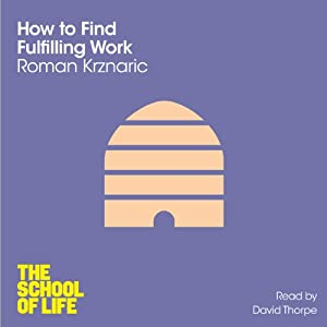 How to Find Fulfilling Work: The School of Life | [Roman Krznaric]