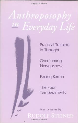 Anthroposophy in Everyday Life: Practical Training in Thought<BR>Overcoming Nervousness<BR>Facing Karma<BR>The Four Temperaments written by Rudolf Steiner
