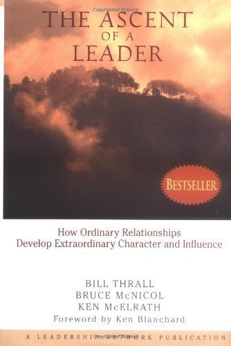 The Ascent of a Leader: How Ordinary Relationships Develop Extraordinary Character and Influence by Bill Thrall, Bruce McNicol, Ken McElrath 1st (first) Edition [Hardcover(1999)] PDF