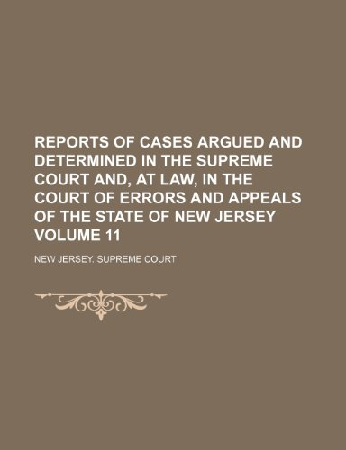 Reports of cases argued and determined in the Supreme Court and, at law, in the Court of Errors and Appeals of the State of New Jersey Volume 11