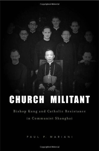 Church Militant: Bishop Kung and Catholic Resistance in Communist Shanghai