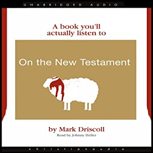 On the New Testament (A Book You'll Actually Listen To) | [Mark Driscoll]