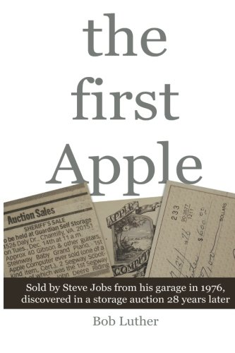 The First Apple: Sold by Steve Jobs from his garage in 1976, discovered in a storage auction 28 years later