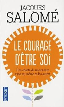 Le Courage d'être soi : Une charte du mieux-être avec soi-même et avec autrui par Salomé