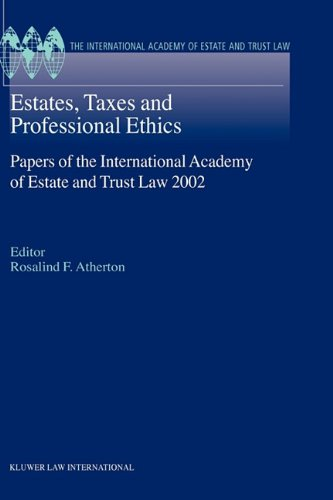 Estates, Taxes and Professional Ethics, Papers of the International Academy of Estate and Trust Laws-2002 (International Academy Estate & Trust Law Series)