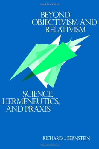 Beyond Objectivism and Relativism: Science, Hermeneutics,...