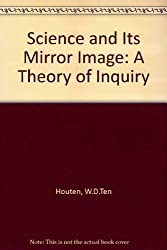 Science and Its Mirror Image: A Theory of Inquiry