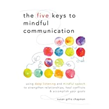 The Five Keys to Mindful Communication: Using Deep Listening and Mindful Speech to Strengthen Relationships, Heal Conflicts, and Accomplish Your Goals (       UNABRIDGED) by Susan Gillis Chapman Narrated by Gabra Zackman