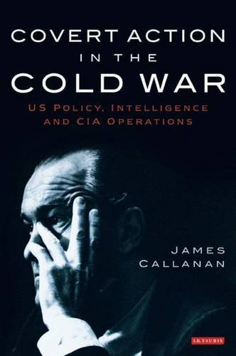 covert-action-in-the-cold-war-us-policy-intelligence-and-cia-operations-international-library-of-twe