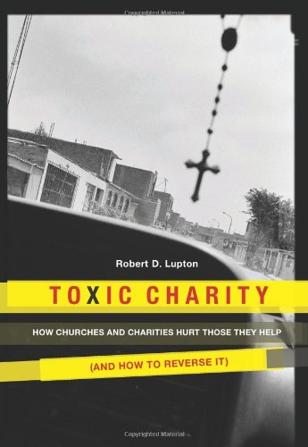 Toxic Charity: How Churches and Charities Hurt Those They...