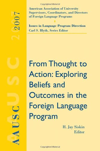 AAUSC 2007: From Thought to Action: Exploring Beliefs and Outcomes in the Foreign Language Program (World Languages)