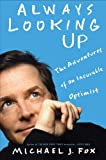 Always Looking Up -- International Edition: The Adventures of an Incurable Optimist (1401309852) by Fox, Michael J.