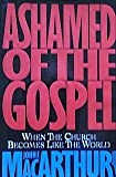 Ashamed of the Gospel: When the Church Becomes Like the World (0891077294) by John F. MacArthur Jr.