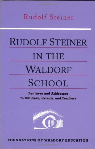 Rudolf Steiner in the Waldorf School: Lectures and Addresses to Children, Parents, and Teachers (CW 298) (Foundations of Waldorf Education) written by Rudolf Steiner