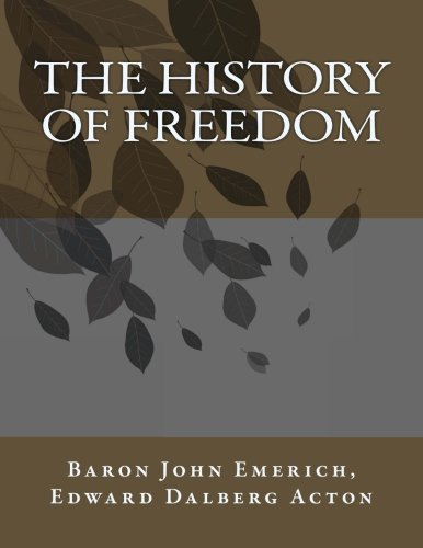 historical essays and studies by john emerich edward dalberg-acton In john emerich edward dalberg-acton, the history of freedom and other   legal historians, whose essay on the subject, appropriately titled 'the release of  energy', leads off his foundational study, law and the conditions of freedom in.