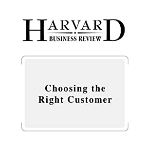 Choosing the Right Customer (Harvard Business Review) Periodical