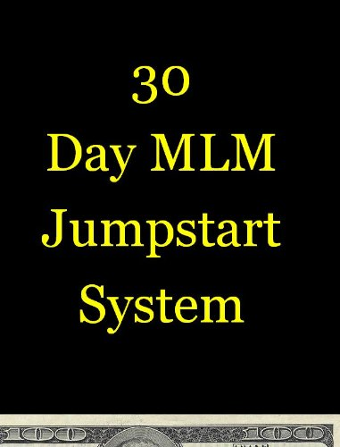 30 Day MLM Jumpstart System: How To Make Money From Your Network Marketing Home Business