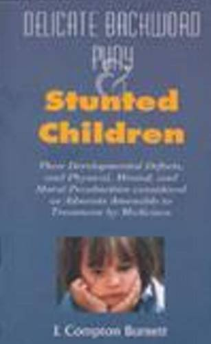 Delicate, Backward, Puny & Stunted Children: Their Development Defects and Pysical Mental and Moral Peculiarities Considered As Ailments Amenable to Treatment by Medicenes PDF