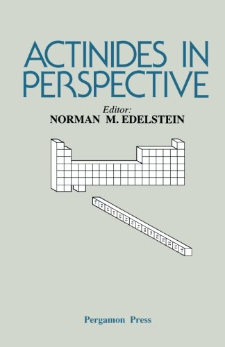 Actinides In Perspective: Proceedings Of The Actinides-1981 Conference, Pacific Grove, California, Usa, 10-15 September 1981