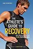 img - for [(The Athlete's Guide to Recovery: Rest, Relax & Restore for Peak Performance)] [Author: Sage Rountree] published on (May, 2011) book / textbook / text book