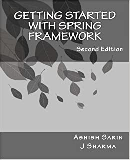 Getting started with Spring Framework: a hands-on guide to begin developing applications using Spring FrameworkPaperback– March 27, 2014