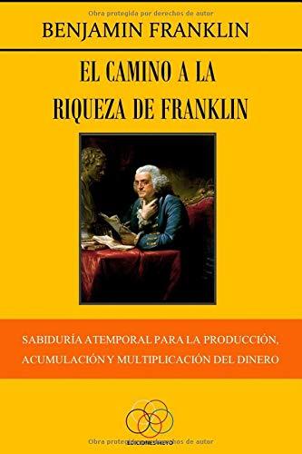 El camino a la riqueza de Franklin Sabiduría atemporal para la producción, acumulación y reproducción del dinero  [Franklin, Benjamin] (Tapa Blanda)
