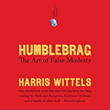 Humblebrag: The Art of False Modesty (       UNABRIDGED) by Harris Wittels Narrated by Harris Wittels