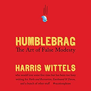 Humblebrag: The Art of False Modesty | [Harris Wittels]