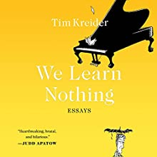 We Learn Nothing: Essays (       UNABRIDGED) by Tim Kreider Narrated by Tim Kreider