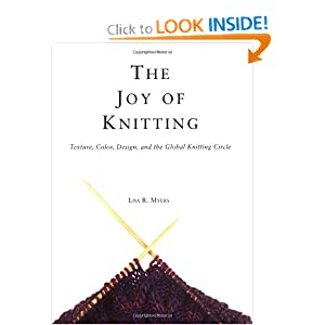 The Joy Of Knitting: Texture, Color, Design, And The Global Knitting Circle