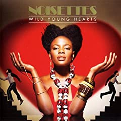 Wild Young Hearts - The Noisettes