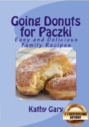 Kathy Gary - Going Donuts For Paczki: Easy and Delicious Family Recipes (Easy Ethnic Dishes)