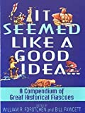 img - for It Seemed Like a Good Idea...: A Compendium Of Great Historical Fiascoe book / textbook / text book