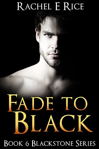 Book: Fade To Black - Book 6 of the Blackstone Series by Rachel E. Rice