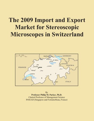 The 2009 Import And Export Market For Stereoscopic Microscopes In Switzerland