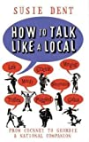 Susie Dent How to Talk Like a Local: From Cockney to Geordie, a national companion