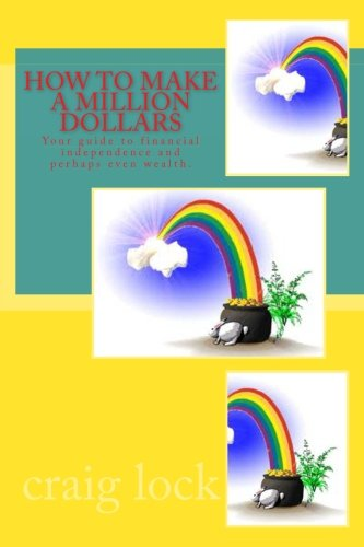 How to Make a Million Dollars: Your guide to financial independence and perhaps even wealth. (The Mad Money Book) (Volume 2)